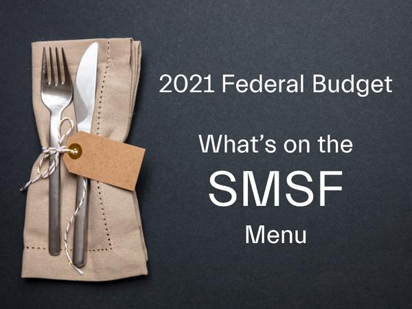 2021 Federal Budget – What the SMSF?